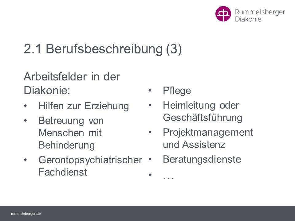 rummelsberger.de 2.1 Berufsbeschreibung (3) Arbeitsfelder in der Diakonie: Hilfen zur Erziehung Betreuung von Menschen mit Behinderung Gerontopsychiat