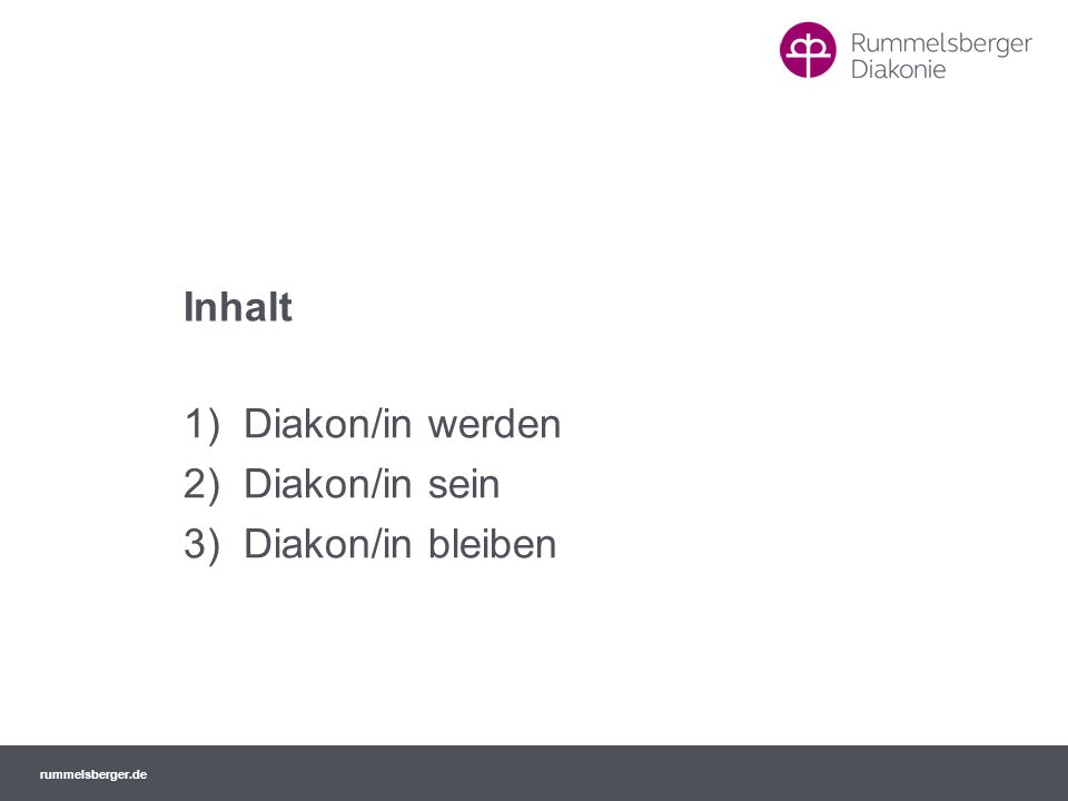 rummelsberger.de Inhalt 1)Diakon/in werden 2)Diakon/in sein 3)Diakon/in bleiben