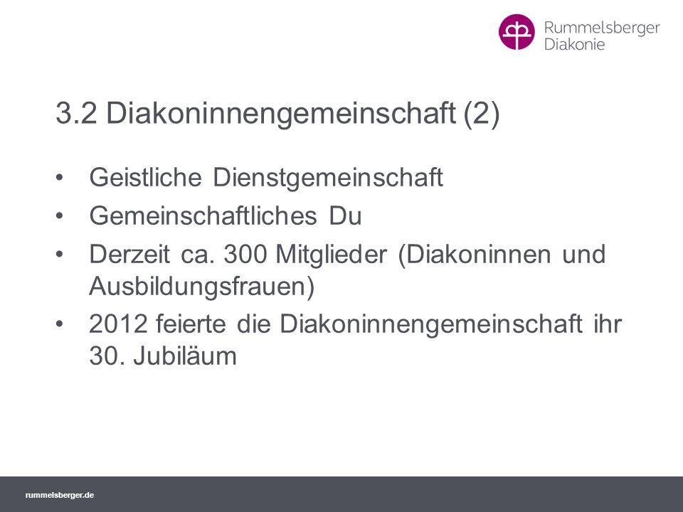 rummelsberger.de 3.2 Diakoninnengemeinschaft (2) Geistliche Dienstgemeinschaft Gemeinschaftliches Du Derzeit ca. 300 Mitglieder (Diakoninnen und Ausbi
