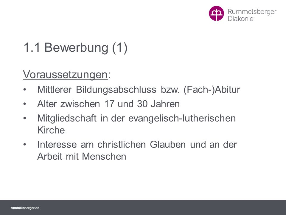 rummelsberger.de 1.1 Bewerbung (1) Voraussetzungen: Mittlerer Bildungsabschluss bzw. (Fach-)Abitur Alter zwischen 17 und 30 Jahren Mitgliedschaft in d