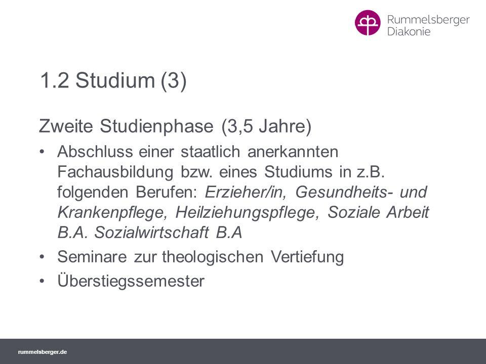 rummelsberger.de 1.2 Studium (3) Zweite Studienphase (3,5 Jahre) Abschluss einer staatlich anerkannten Fachausbildung bzw. eines Studiums in z.B. folg