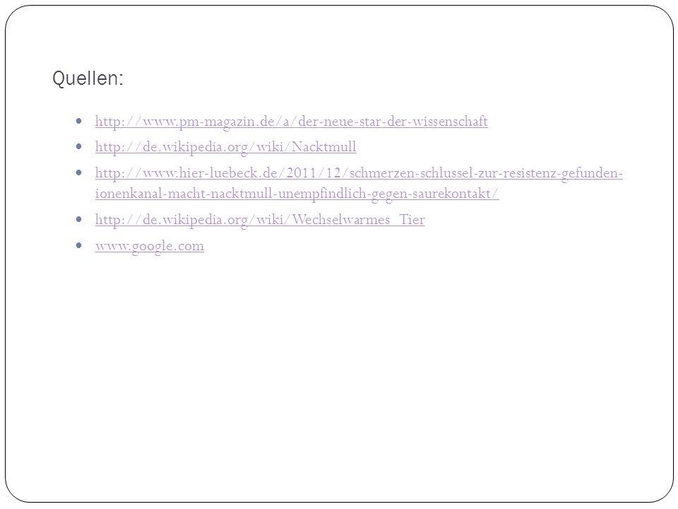 Quellen: http://www.pm-magazin.de/a/der-neue-star-der-wissenschaft http://de.wikipedia.org/wiki/Nacktmull http://www.hier-luebeck.de/2011/12/schmerzen