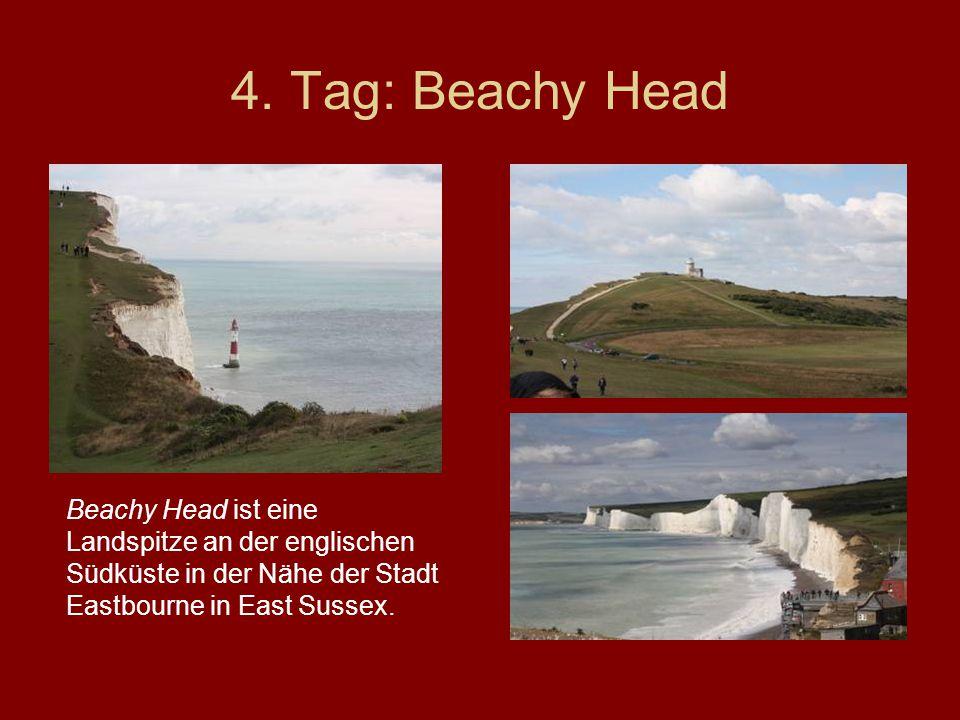 4. Tag: Beachy Head Beachy Head ist eine Landspitze an der englischen Südküste in der Nähe der Stadt Eastbourne in East Sussex.