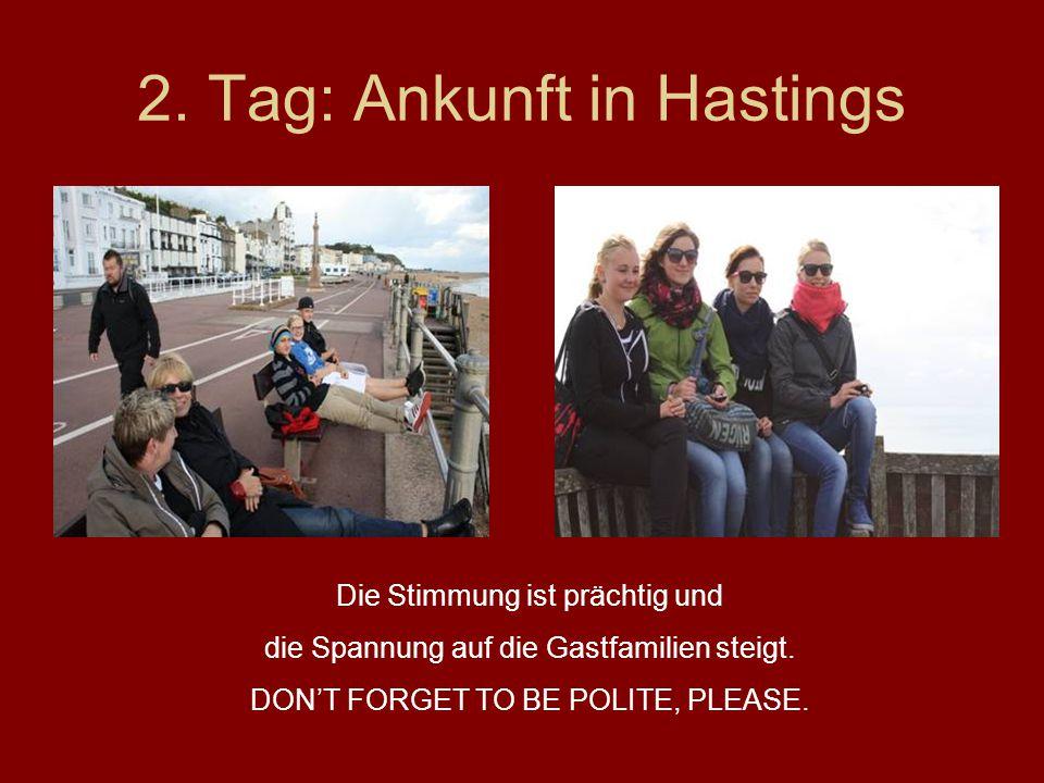 2. Tag: Ankunft in Hastings Die Stimmung ist prächtig und die Spannung auf die Gastfamilien steigt. DON'T FORGET TO BE POLITE, PLEASE.