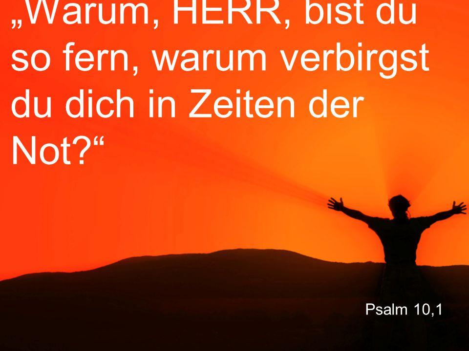 """Psalm 10,1 """"Warum, HERR, bist du so fern, warum verbirgst du dich in Zeiten der Not?"""""""