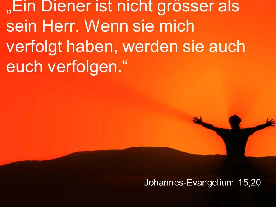 """Johannes-Evangelium 15,20 """"Ein Diener ist nicht grösser als sein Herr."""