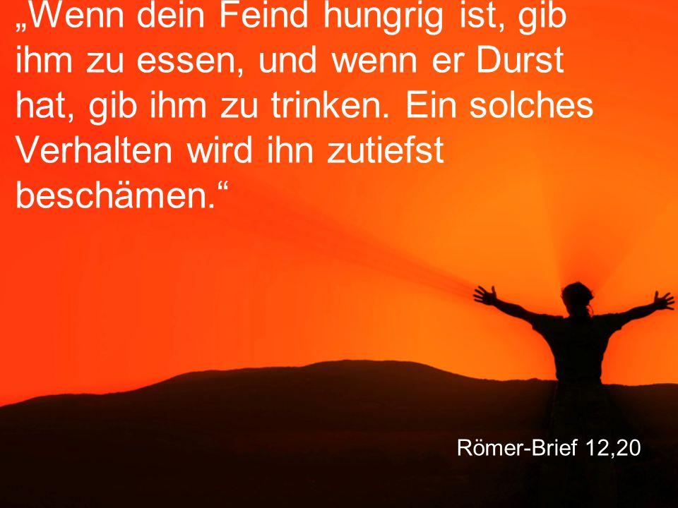 """Römer-Brief 12,20 """"Wenn dein Feind hungrig ist, gib ihm zu essen, und wenn er Durst hat, gib ihm zu trinken."""