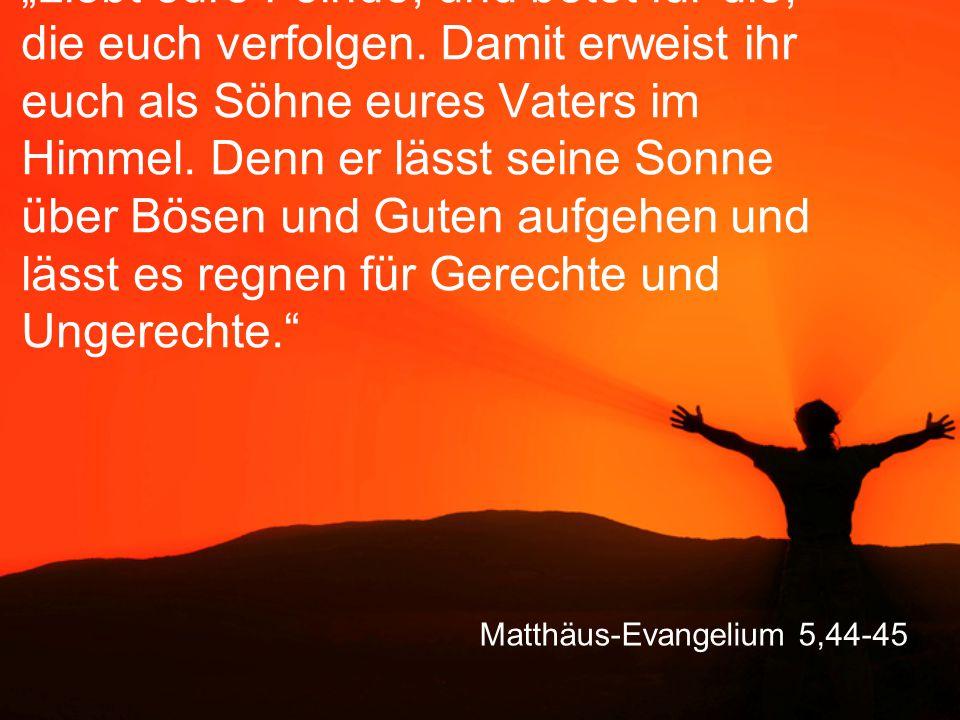 """Matthäus-Evangelium 5,44-45 """"Liebt eure Feinde, und betet für die, die euch verfolgen. Damit erweist ihr euch als Söhne eures Vaters im Himmel. Denn e"""