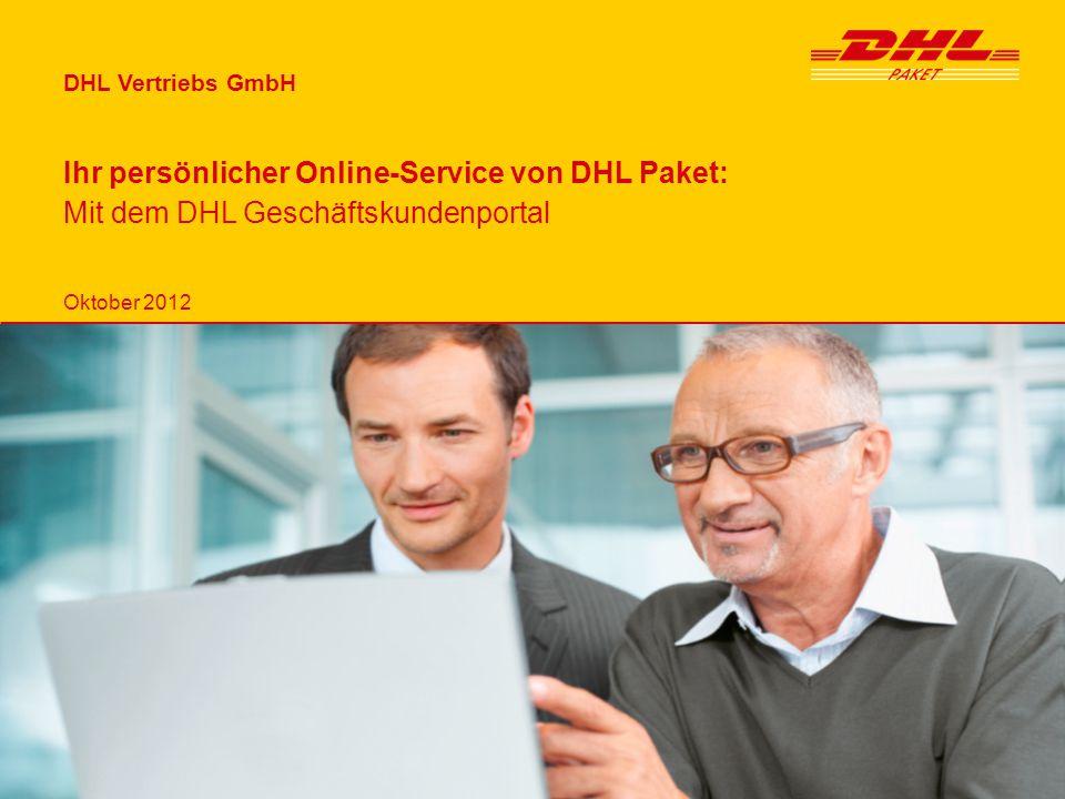 DHL Vertriebs GmbH Oktober 2012 Ihr persönlicher Online-Service von DHL Paket: Mit dem DHL Geschäftskundenportal
