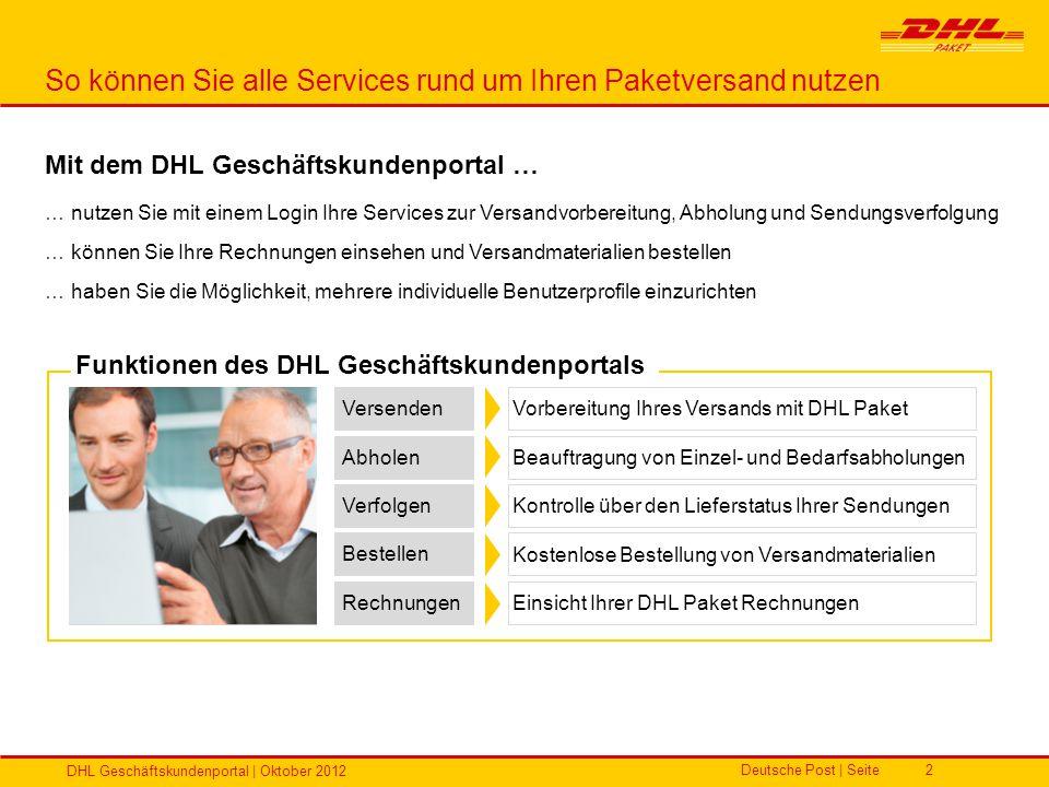 Deutsche Post | Seite DHL Geschäftskundenportal | Oktober 2012 2 So können Sie alle Services rund um Ihren Paketversand nutzen Mit dem DHL Geschäftsku