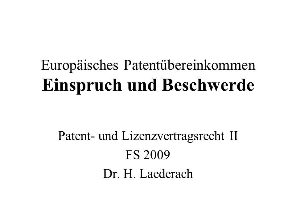 Europäisches Patentübereinkommen Einspruch und Beschwerde Patent- und Lizenzvertragsrecht II FS 2009 Dr. H. Laederach