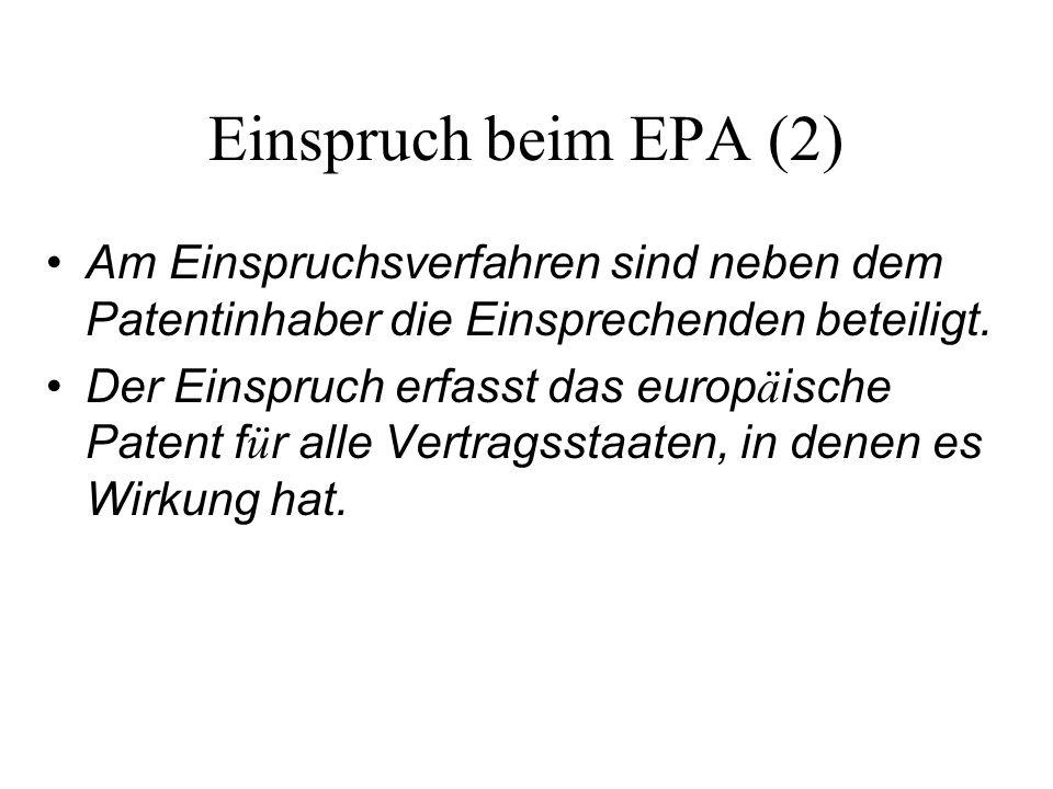 Einspruch beim EPA (2) Am Einspruchsverfahren sind neben dem Patentinhaber die Einsprechenden beteiligt. Der Einspruch erfasst das europ ä ische Paten