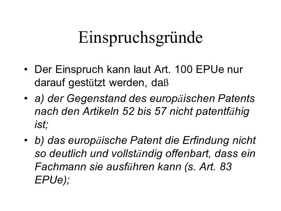 Einspruchsgründe Der Einspruch kann laut Art. 100 EPUe nur darauf gest ü tzt werden, da ß a) der Gegenstand des europ ä ischen Patents nach den Artike