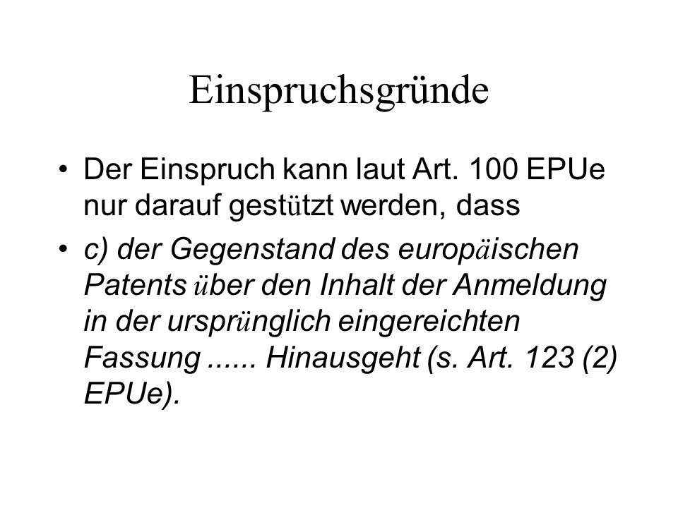 Einspruchsgründe Der Einspruch kann laut Art. 100 EPUe nur darauf gest ü tzt werden, dass c) der Gegenstand des europ ä ischen Patents ü ber den Inhal