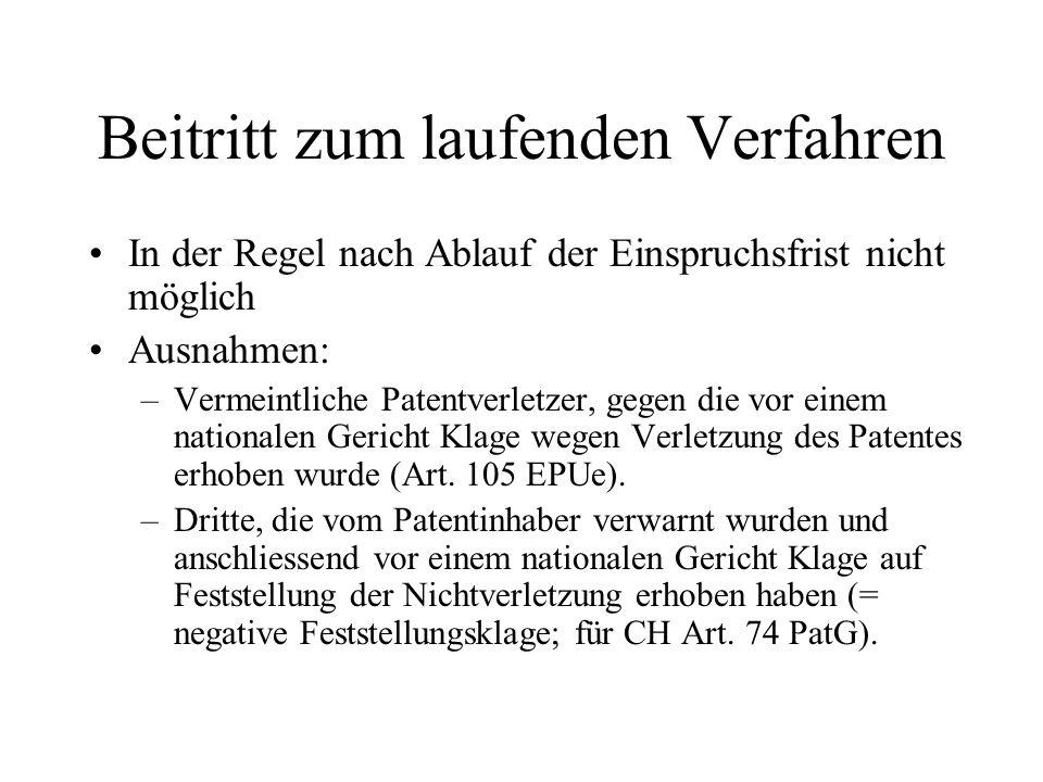 Beitritt zum laufenden Verfahren In der Regel nach Ablauf der Einspruchsfrist nicht möglich Ausnahmen: –Vermeintliche Patentverletzer, gegen die vor e