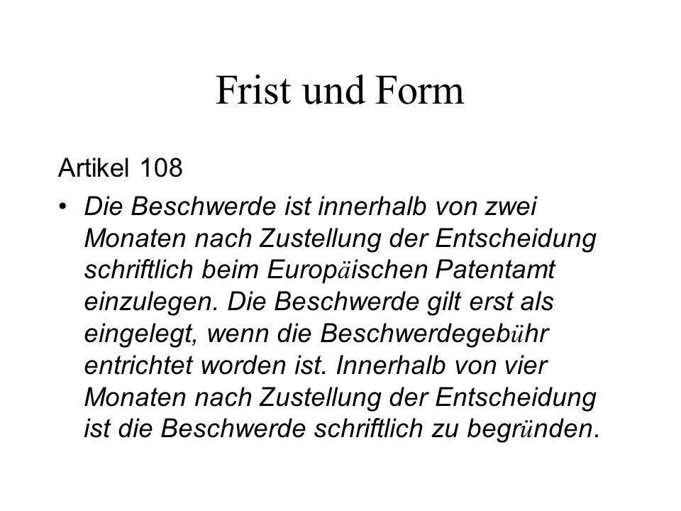 Frist und Form Artikel 108 Die Beschwerde ist innerhalb von zwei Monaten nach Zustellung der Entscheidung schriftlich beim Europ ä ischen Patentamt ei