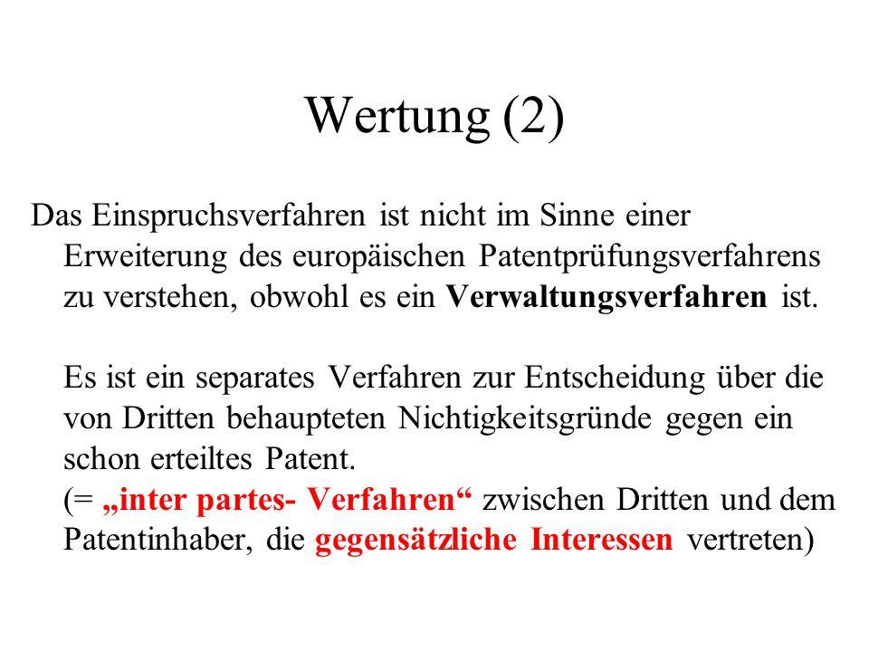 Wertung (2) Das Einspruchsverfahren ist nicht im Sinne einer Erweiterung des europäischen Patentprüfungsverfahrens zu verstehen, obwohl es ein Verwalt