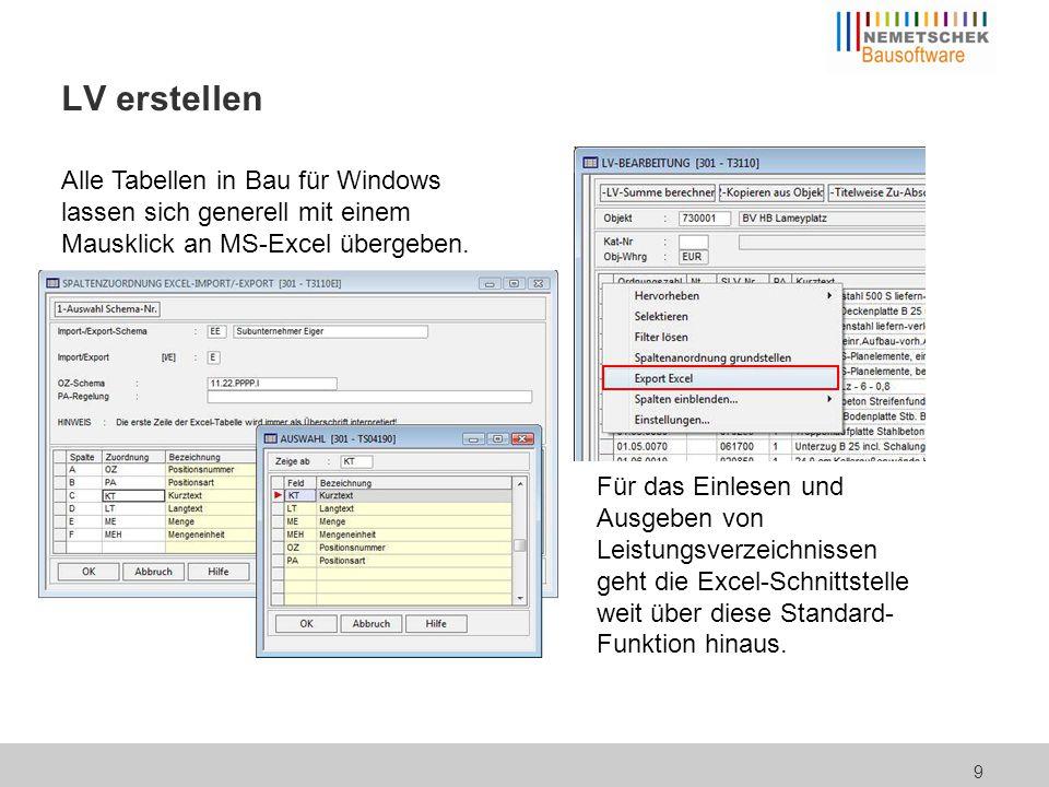 9 LV erstellen Alle Tabellen in Bau für Windows lassen sich generell mit einem Mausklick an MS-Excel übergeben. Für das Einlesen und Ausgeben von Leis