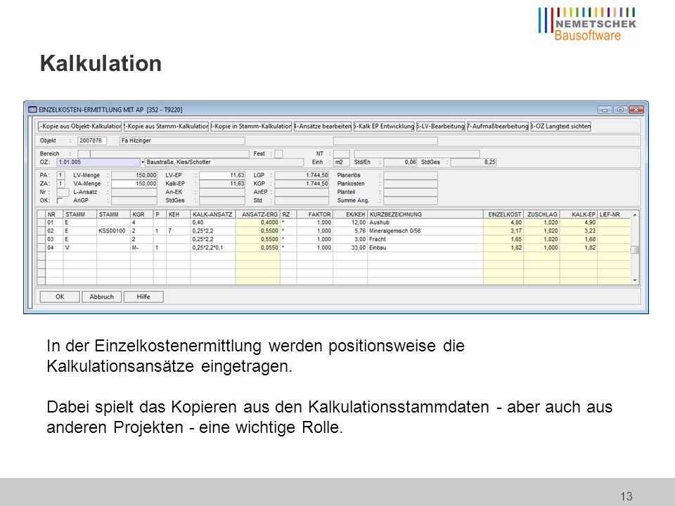 13 Kalkulation In der Einzelkostenermittlung werden positionsweise die Kalkulationsansätze eingetragen. Dabei spielt das Kopieren aus den Kalkulations
