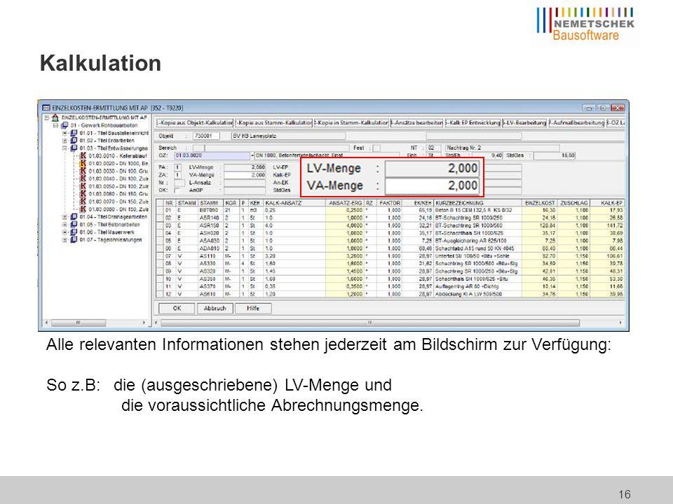 16 Kalkulation Alle relevanten Informationen stehen jederzeit am Bildschirm zur Verfügung: So z.B: die (ausgeschriebene) LV-Menge und die voraussichtl