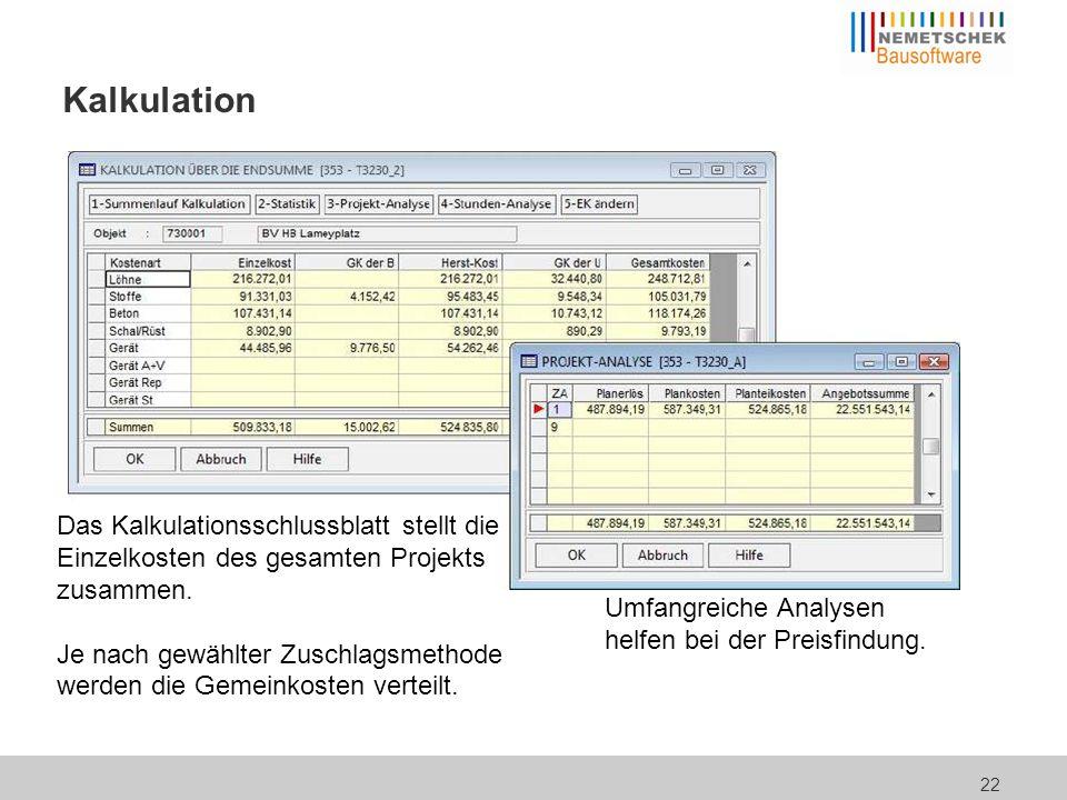 22 Kalkulation Das Kalkulationsschlussblatt stellt die Einzelkosten des gesamten Projekts zusammen. Je nach gewählter Zuschlagsmethode werden die Geme