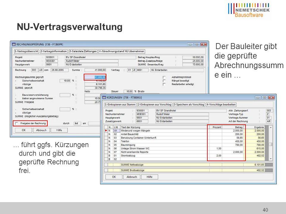 40 NU-Vertragsverwaltung Der Bauleiter gibt die geprüfte Abrechnungssumm e ein...... führt ggfs. Kürzungen durch und gibt die geprüfte Rechnung frei.