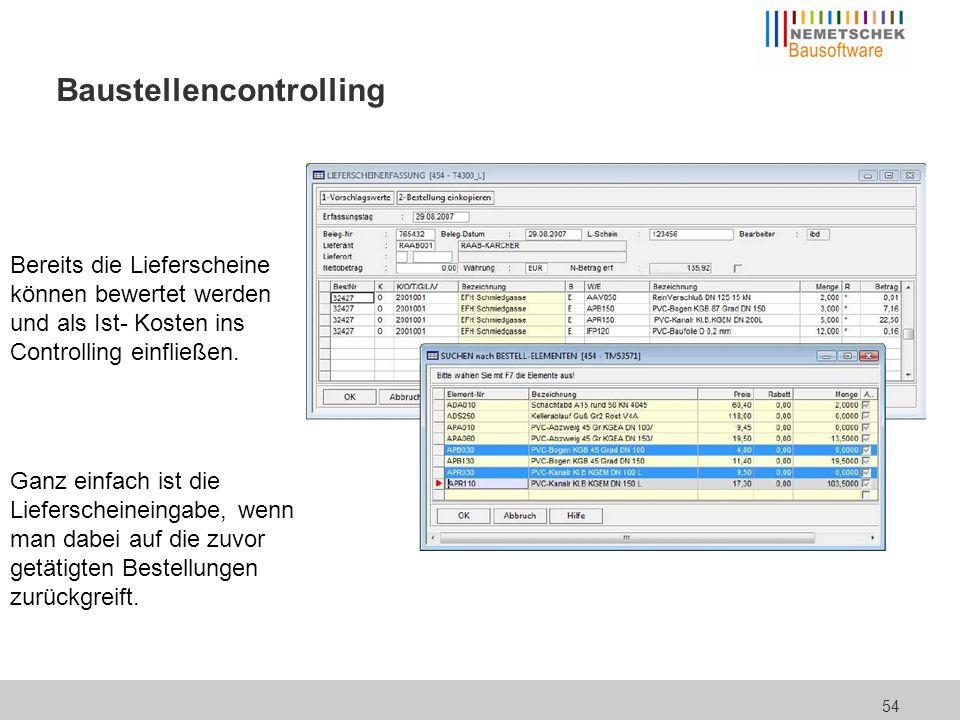 54 Baustellencontrolling Bereits die Lieferscheine können bewertet werden und als Ist- Kosten ins Controlling einfließen. Ganz einfach ist die Liefers
