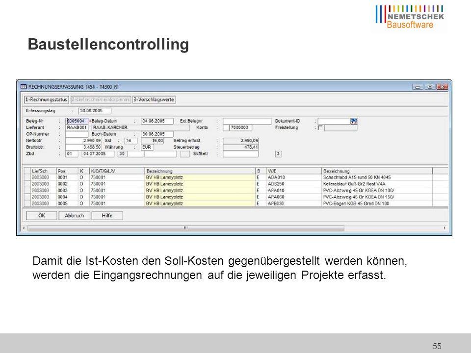 55 Baustellencontrolling Damit die Ist-Kosten den Soll-Kosten gegenübergestellt werden können, werden die Eingangsrechnungen auf die jeweiligen Projek