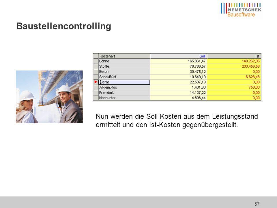 57 Baustellencontrolling Nun werden die Soll-Kosten aus dem Leistungsstand ermittelt und den Ist-Kosten gegenübergestellt.