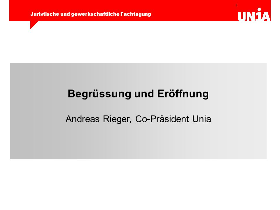 2 Juristische und gewerkschaftliche Fachtagung Begrüssung und Eröffnung Andreas Rieger, Co-Präsident Unia