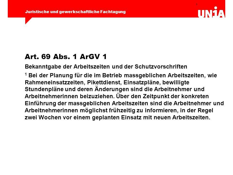 8 Juristische und gewerkschaftliche Fachtagung Art. 69 Abs. 1 ArGV 1 Bekanntgabe der Arbeitszeiten und der Schutzvorschriften 1 Bei der Planung für di