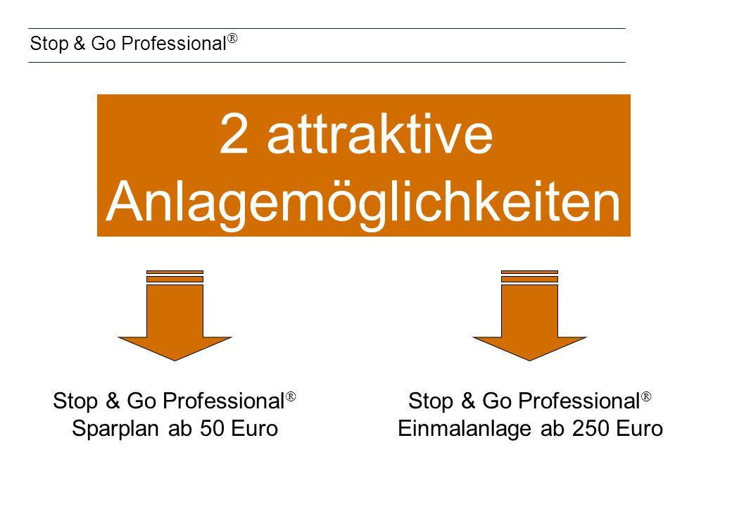 Stop & Go Professional  2 attraktive Anlagemöglichkeiten Stop & Go Professional  Einmalanlage ab 250 Euro Stop & Go Professional  Sparplan ab 50 Euro