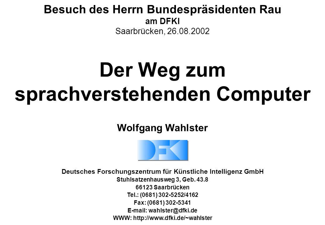 Wolfgang Wahlster Der Weg zum sprachverstehenden Computer Deutsches Forschungszentrum für Künstliche Intelligenz GmbH Stuhlsatzenhausweg 3, Geb.
