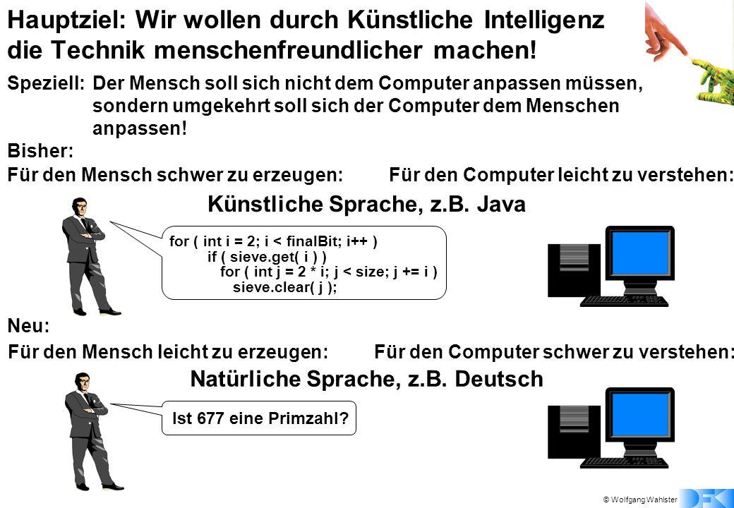 © Wolfgang Wahlster Hauptziel: Wir wollen durch Künstliche Intelligenz die Technik menschenfreundlicher machen.