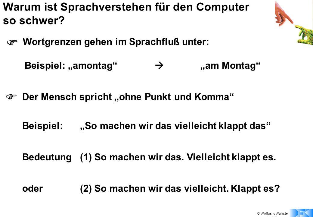 © Wolfgang Wahlster Warum ist Sprachverstehen für den Computer so schwer.