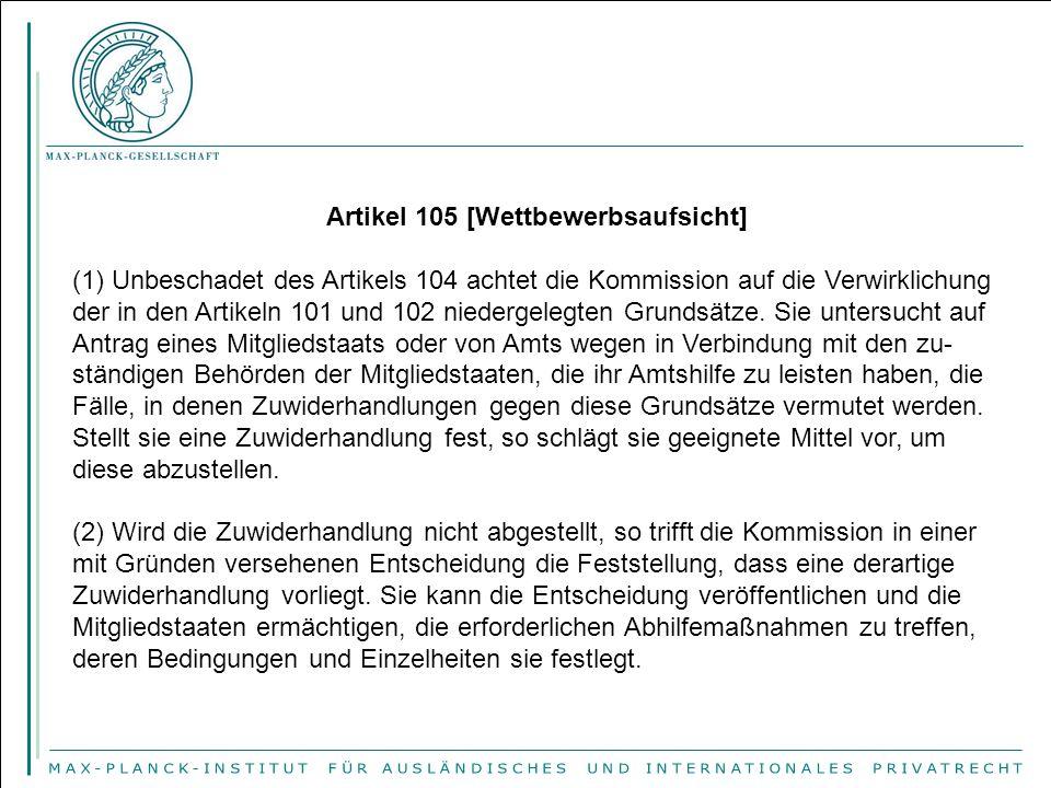 Artikel 105 [Wettbewerbsaufsicht] (1) Unbeschadet des Artikels 104 achtet die Kommission auf die Verwirklichung der in den Artikeln 101 und 102 nieder