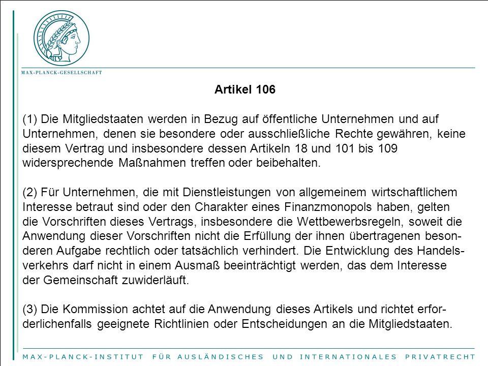 Artikel 106 (1) Die Mitgliedstaaten werden in Bezug auf öffentliche Unternehmen und auf Unternehmen, denen sie besondere oder ausschließliche Rechte g