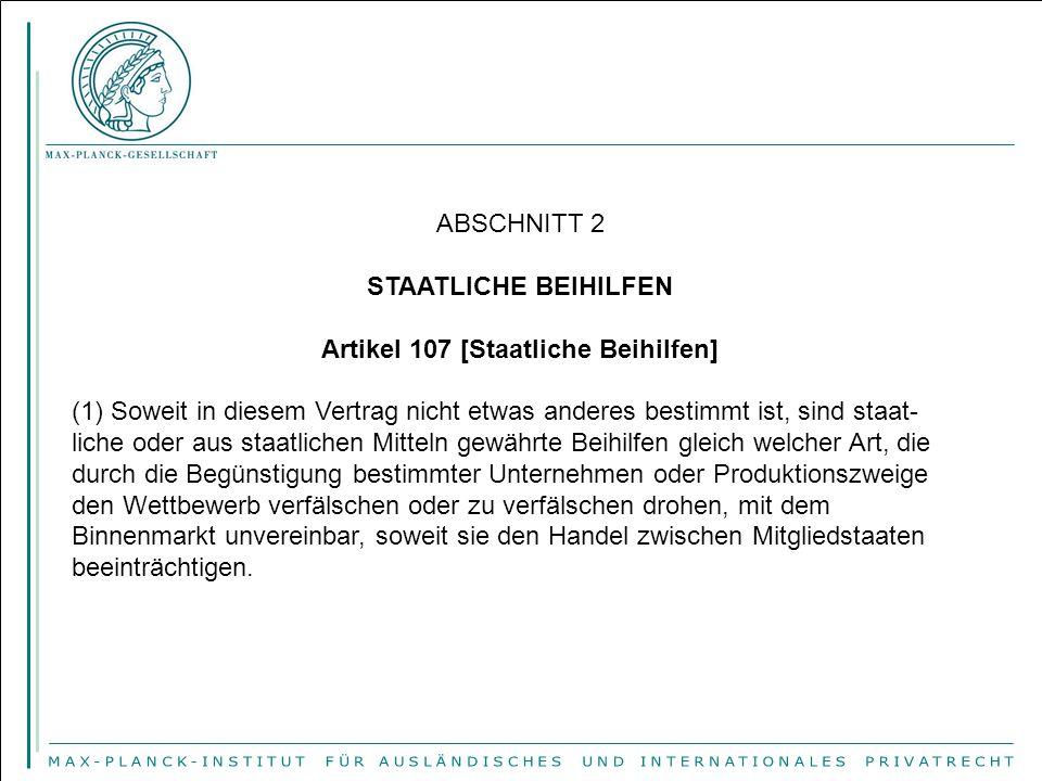 ABSCHNITT 2 STAATLICHE BEIHILFEN Artikel 107 [Staatliche Beihilfen] (1) Soweit in diesem Vertrag nicht etwas anderes bestimmt ist, sind staat- liche o