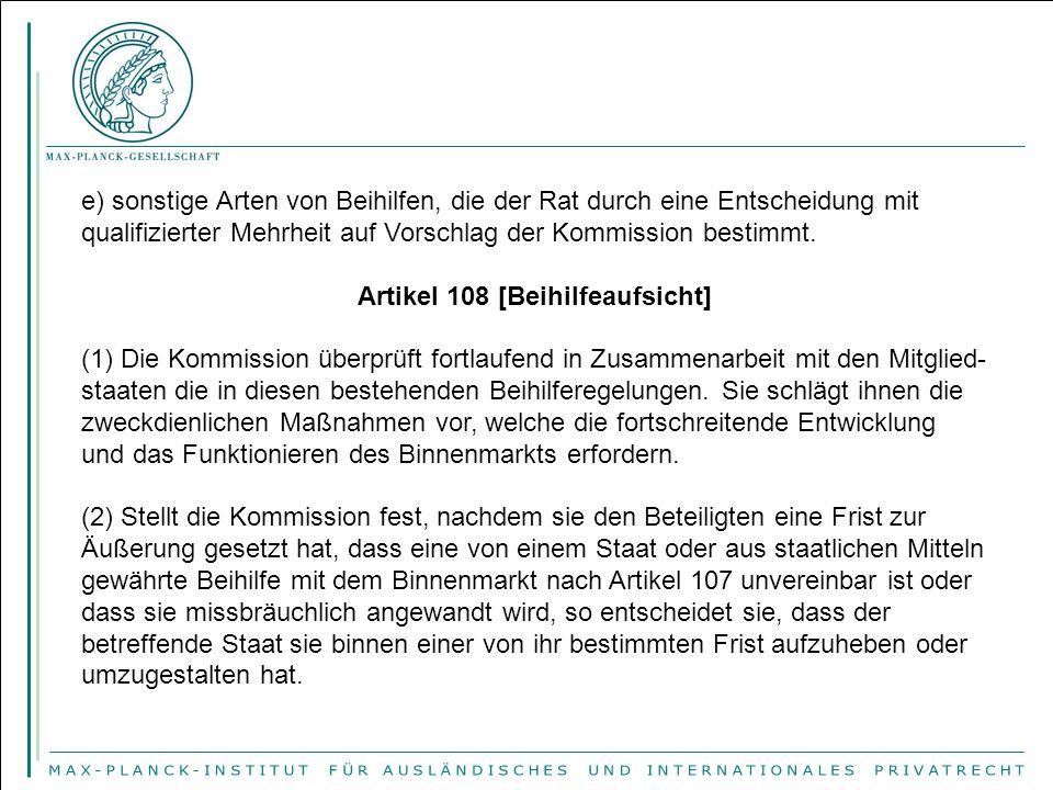 e) sonstige Arten von Beihilfen, die der Rat durch eine Entscheidung mit qualifizierter Mehrheit auf Vorschlag der Kommission bestimmt. Artikel 108 [B