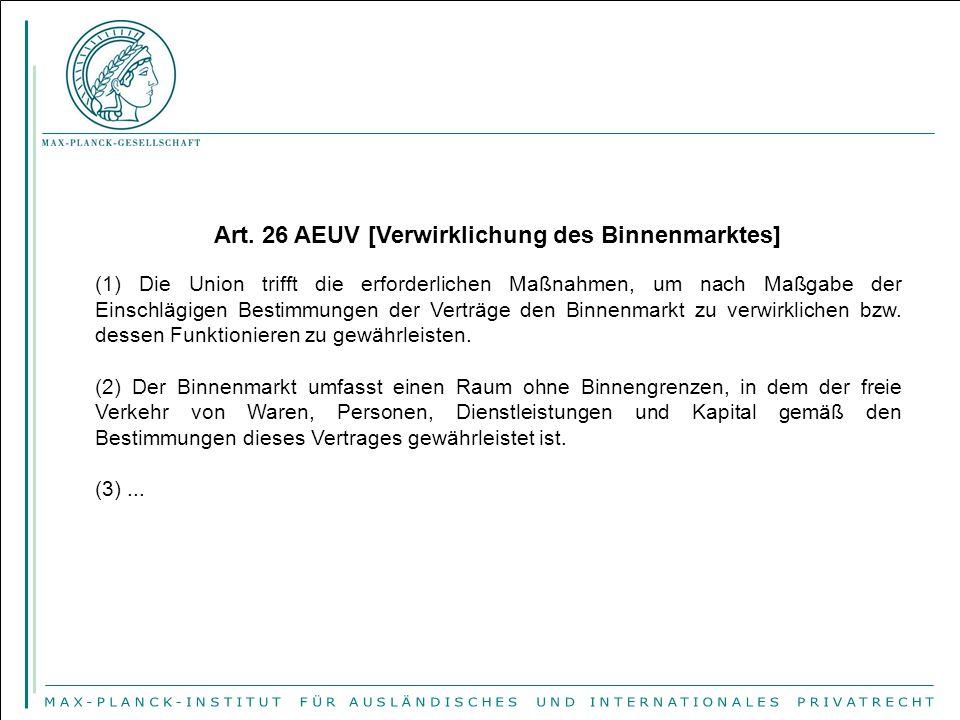 Art. 26 AEUV [Verwirklichung des Binnenmarktes] (1) Die Union trifft die erforderlichen Maßnahmen, um nach Maßgabe der Einschlägigen Bestimmungen der