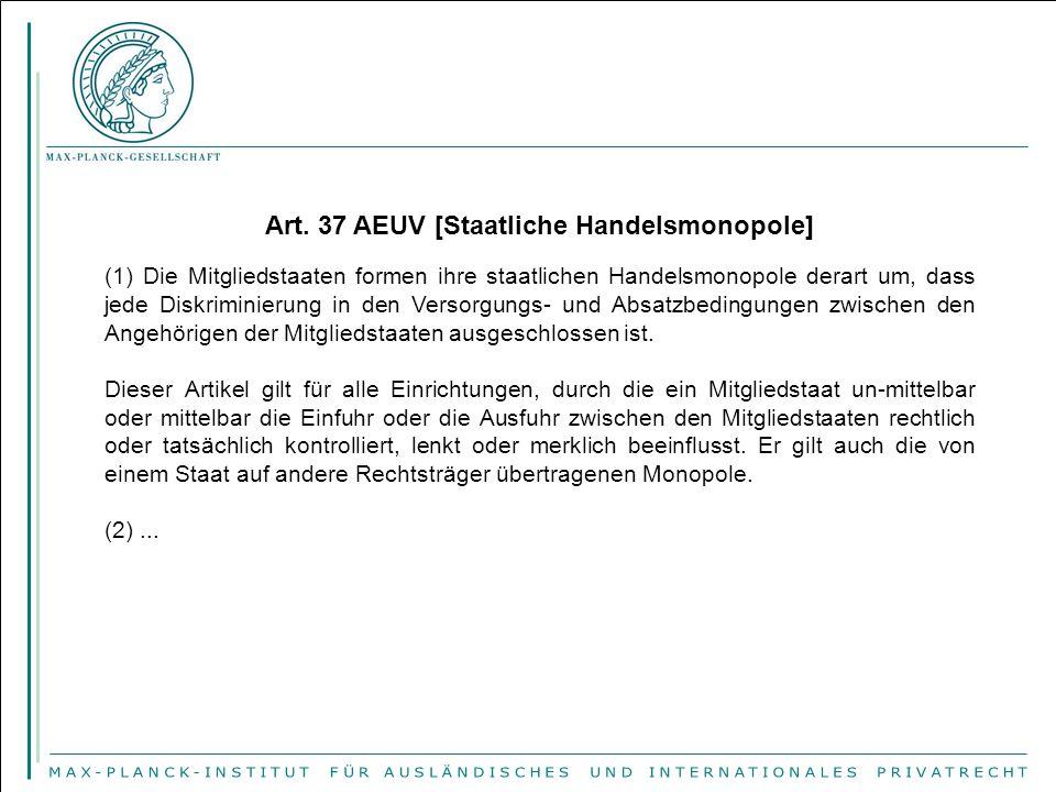 Art. 37 AEUV [Staatliche Handelsmonopole] (1) Die Mitgliedstaaten formen ihre staatlichen Handelsmonopole derart um, dass jede Diskriminierung in den