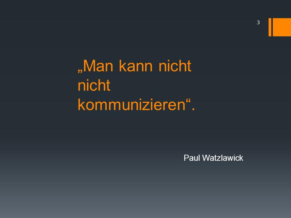 """""""Man kann nicht nicht kommunizieren . Paul Watzlawick 3"""