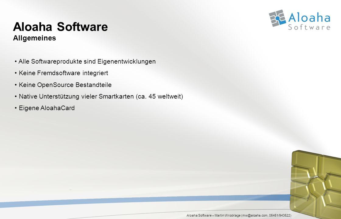 Aloaha Software – Martin Wrocklage (mw@aloaha.com, 05451/943522) Aloaha Software Allgemeines Alle Softwareprodukte sind Eigenentwicklungen Keine Fremd