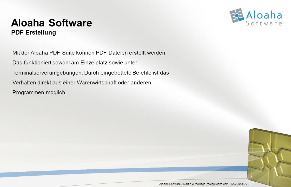 Aloaha Software – Martin Wrocklage (mw@aloaha.com, 05451/943522) Aloaha Software PDF Erstellung Mit der Aloaha PDF Suite können PDF Dateien erstellt werden.