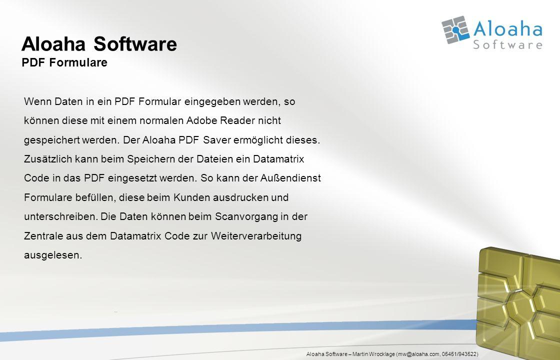Aloaha Software – Martin Wrocklage (mw@aloaha.com, 05451/943522) Aloaha Software PDF Formulare Wenn Daten in ein PDF Formular eingegeben werden, so kö