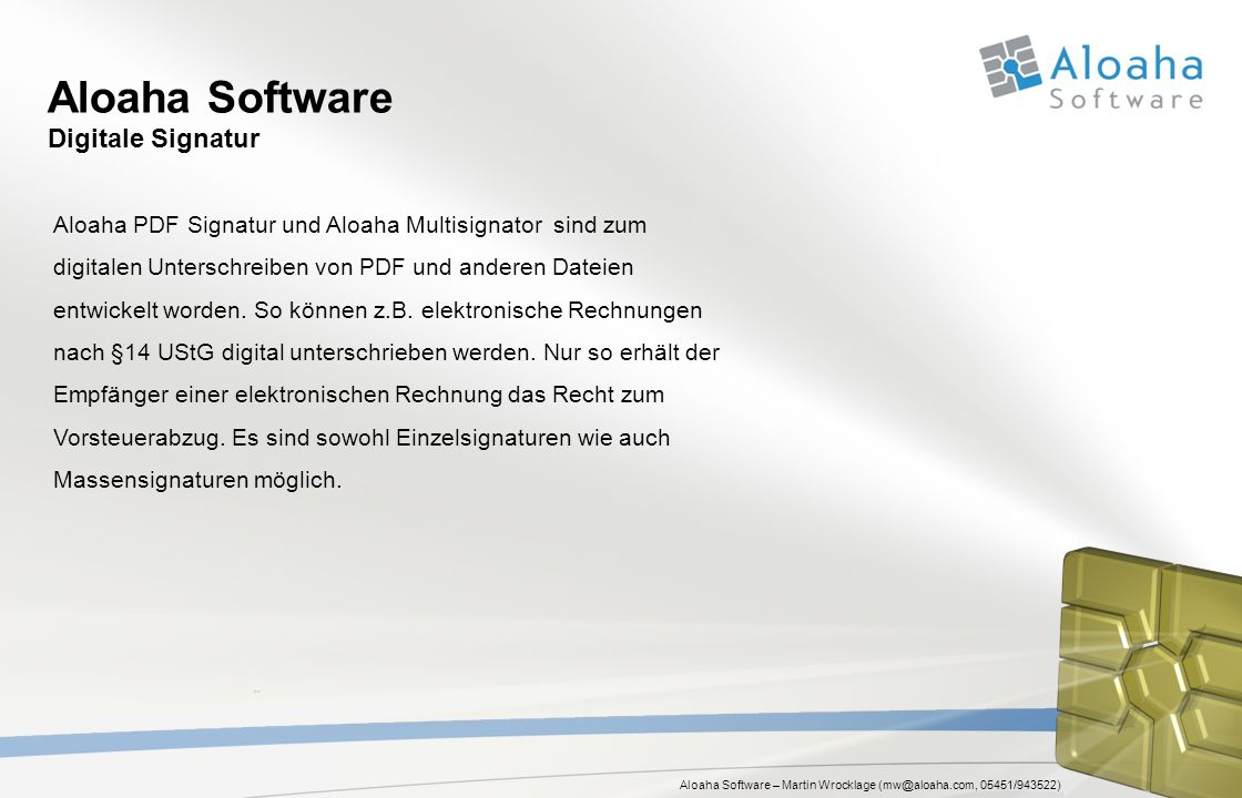Aloaha Software – Martin Wrocklage (mw@aloaha.com, 05451/943522) Aloaha Software Smartcard Treiber Windows kann direkt mit Zertifikaten arbeiten.
