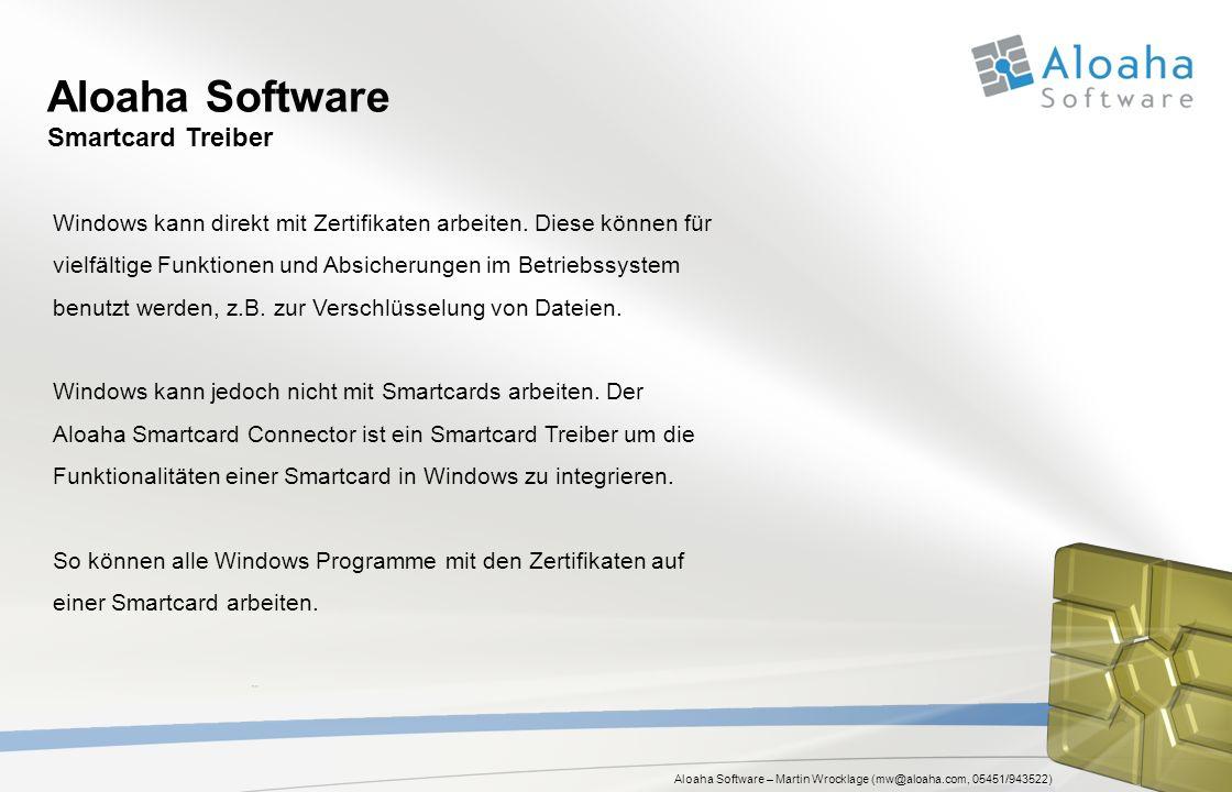 Aloaha Software – Martin Wrocklage (mw@aloaha.com, 05451/943522) Aloaha Software Smartcard Treiber Windows kann direkt mit Zertifikaten arbeiten. Dies