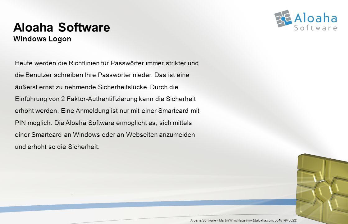 Aloaha Software – Martin Wrocklage (mw@aloaha.com, 05451/943522) Aloaha Software Windows Logon Heute werden die Richtlinien für Passwörter immer strikter und die Benutzer schreiben Ihre Passwörter nieder.