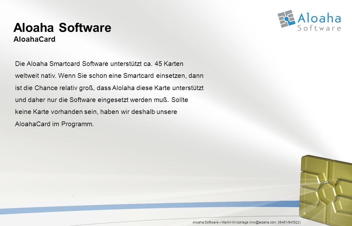 Aloaha Software – Martin Wrocklage (mw@aloaha.com, 05451/943522) Aloaha Software AloahaCard Die Aloaha Smartcard Software unterstützt ca. 45 Karten we