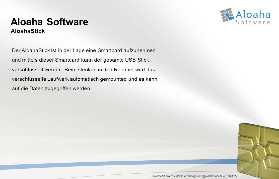 Aloaha Software – Martin Wrocklage (mw@aloaha.com, 05451/943522) Aloaha Software Allgemeines Alle Softwareprodukte sind Eigenentwicklungen Keine Fremdsoftware integriert Keine OpenSource Bestandteile Native Unterstützung vieler Smartkarten (ca.